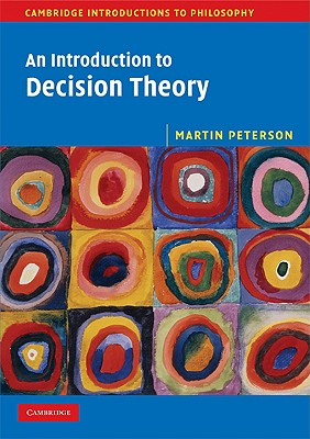 An Introduction to Decision Theory By Peterson, Martin